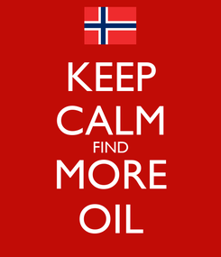 Poster: KEEP CALM FIND MORE OIL