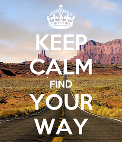 Poster: KEEP CALM FIND YOUR WAY