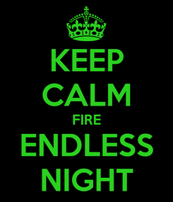 Poster: KEEP CALM FIRE ENDLESS NIGHT