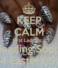 Poster: KEEP CALM First Lady Inc... Heading South 4 Easter!!!!!!!