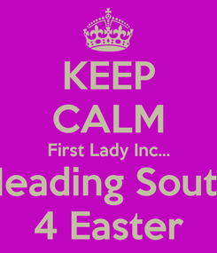 Poster: KEEP CALM First Lady Inc... Heading South 4 Easter