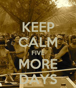 Poster: KEEP CALM FIVE MORE DAYS