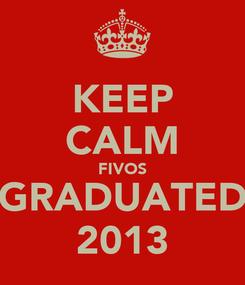 Poster: KEEP CALM FIVOS GRADUATED 2013