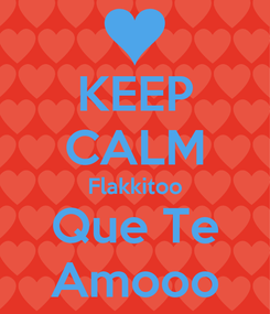 Poster: KEEP CALM Flakkitoo Que Te Amooo