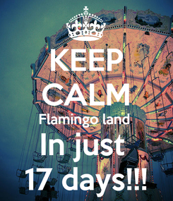 Poster: KEEP CALM Flamingo land  In just  17 days!!!