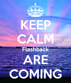Poster: KEEP CALM Flashback ARE COMING