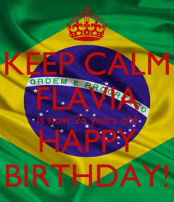 Poster: KEEP CALM FLAVIA is now 25 years old HAPPY BIRTHDAY!
