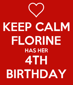 Poster: KEEP CALM FLORINE HAS HER 4TH BIRTHDAY