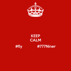 Poster: KEEP CALM  #fly              #777Niner
