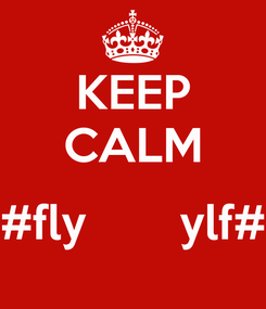 Poster: KEEP CALM  #fly       ylf#