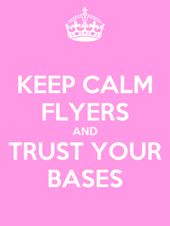 Poster: KEEP CALM FLYERS AND TRUST YOUR BASES