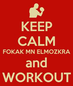 Poster: KEEP CALM FOKAK MN ELMOZKRA and WORKOUT