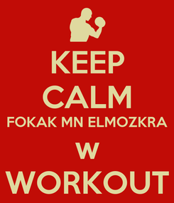 Poster: KEEP CALM FOKAK MN ELMOZKRA w WORKOUT