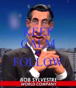 Poster: KEEP CALM & FOLLOW