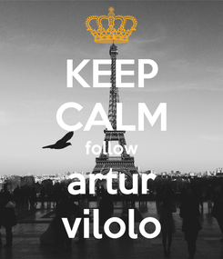 Poster: KEEP CALM follow artur vilolo