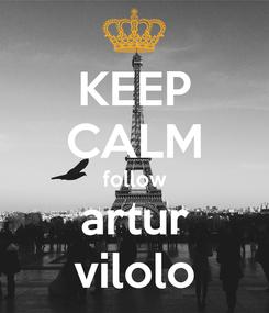 Poster: KEEP CALM follow artur vilolo