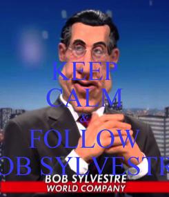 Poster: KEEP CALM & FOLLOW BOB SYLVESTRE
