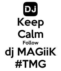 Poster: Keep Calm Follow dj MAGiiK #TMG