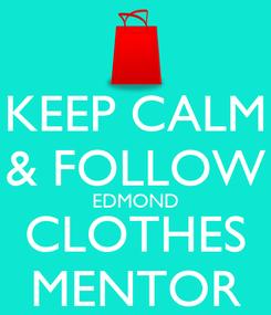 Poster: KEEP CALM & FOLLOW EDMOND CLOTHES MENTOR