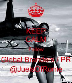 Poster: KEEP CALM Follow Global Branders / PR @JuelsOfRome