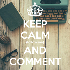 Poster: KEEP CALM (follow me) AND COMMENT