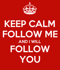 Poster: KEEP CALM FOLLOW ME AND I WILL FOLLOW YOU