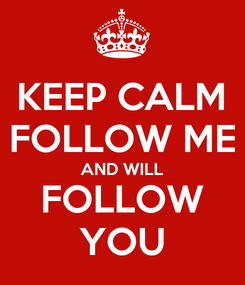 Poster: KEEP CALM FOLLOW ME AND WILL FOLLOW YOU