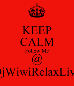 Poster: KEEP CALM Follow Me @ DjWiwiRelaxLive