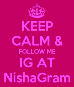 Poster: KEEP CALM & FOLLOW ME IG AT NishaGram