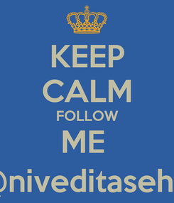 Poster: KEEP CALM FOLLOW ME  @niveditasehaj