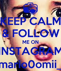 Poster: KEEP CALM & FOLLOW ME ON INSTAGRAM mario0omii_