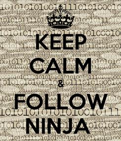 Poster: KEEP CALM & FOLLOW NINJA