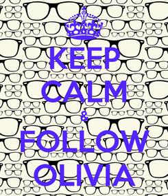 Poster: KEEP CALM & FOLLOW OLIVIA