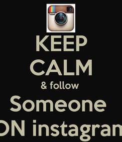 Poster: KEEP CALM & follow  Someone  ON instagram