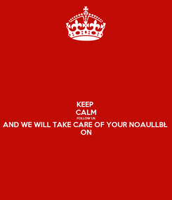 Poster: KEEP  CALM FOLLOW US AND WE WILL TAKE CARE OF YOUR NOAULLBŁ  ON