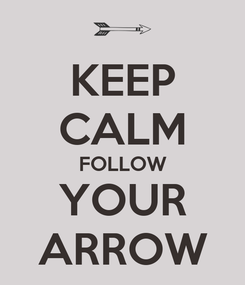 Poster: KEEP CALM FOLLOW YOUR ARROW