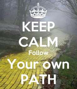 Poster: KEEP CALM Follow Your own PATH
