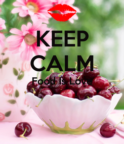 Poster: KEEP CALM Food Is Love