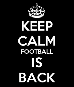Poster: KEEP CALM FOOTBALL IS BACK