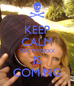 Poster: KEEP CALM FOOTWORXX IS COMING