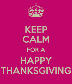 Poster: KEEP CALM FOR A HAPPY THANKSGIVING