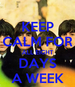 Poster: KEEP CALM FOR ALL EIGHT DAYS A WEEK