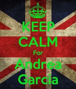 Poster: KEEP CALM For Andrea Garcia