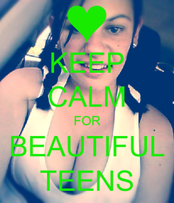 Poster: KEEP CALM FOR BEAUTIFUL TEENS