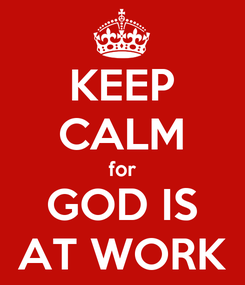 Poster: KEEP CALM for GOD IS AT WORK
