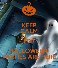 Poster: KEEP CALM FOR HALLOWEEN  PARTIES ARE HERE