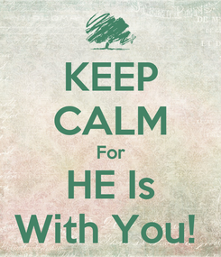 Poster: KEEP CALM For HE Is With You!