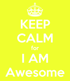 Poster: KEEP CALM for I AM Awesome