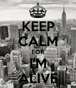 Poster: KEEP CALM FOR I'M ALIVE