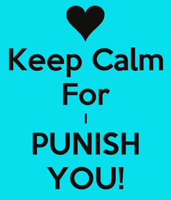 Poster: Keep Calm For I PUNISH YOU!